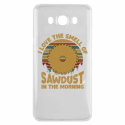 Чехол для Samsung J7 2016 I Love the smell of sawdust in the morning