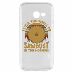 Чехол для Samsung A3 2017 I Love the smell of sawdust in the morning