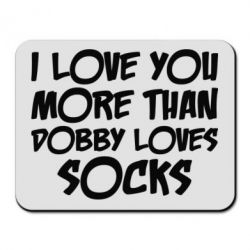 Купить Коврик для мыши I love you more than Dobby loves socks, FatLine