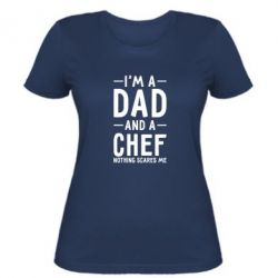 Женская футболка I'm a dad and a chef, nothing scares me