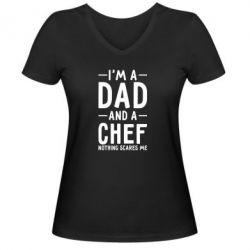 Женская футболка с V-образным вырезом I'm a dad and a chef, nothing scares me