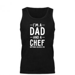 Мужская майка I'm a dad and a chef, nothing scares me