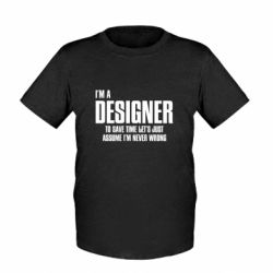 Детская футболка I'm a designer to save time let's just assume i'm never wrong
