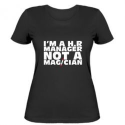 Женская футболка I'm a h.r. manager not a magician