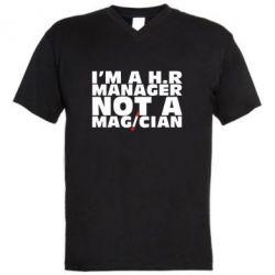 Мужская футболка  с V-образным вырезом I'm a h.r. manager not a magician