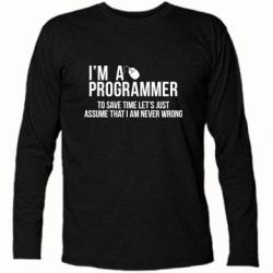 Футболка с длинным рукавом I'm a programmer to save time let's just assume i'm never wrong