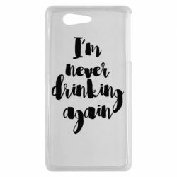 Чехол для Sony Xperia Z3 mini I'm never drinking again - FatLine