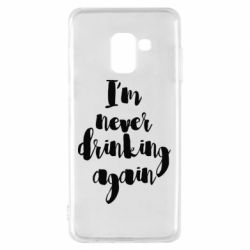 Чехол для Samsung A8 2018 I'm never drinking again - FatLine