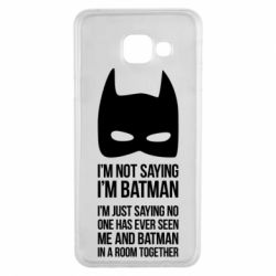 Чехол для Samsung A3 2016 I'm not saying i'm batman - FatLine