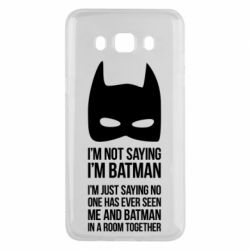 Чехол для Samsung J5 2016 I'm not saying i'm batman - FatLine
