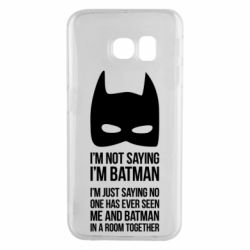 Чехол для Samsung S6 EDGE I'm not saying i'm batman - FatLine