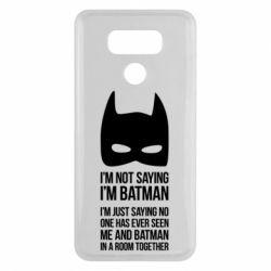 Чехол для LG G6 I'm not saying i'm batman - FatLine