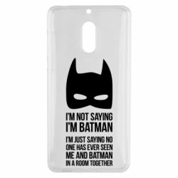 Чехол для Nokia 6 I'm not saying i'm batman - FatLine