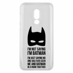 Чехол для Meizu 16 I'm not saying i'm batman - FatLine