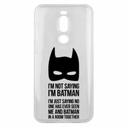 Чехол для Meizu X8 I'm not saying i'm batman - FatLine