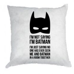 Подушка I'm not saying i'm batman - FatLine