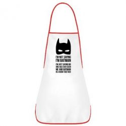 Фартук I'm not saying i'm batman - FatLine