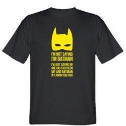 Мужская футболка I'm not saying i'm batman - FatLine