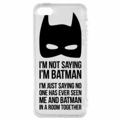 Чехол для iPhone5/5S/SE I'm not saying i'm batman - FatLine