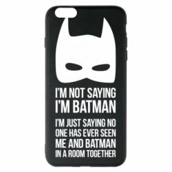Чехол для iPhone 6 Plus/6S Plus I'm not saying i'm batman - FatLine
