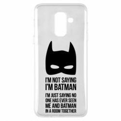 Чехол для Samsung A6+ 2018 I'm not saying i'm batman - FatLine