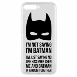 Чехол для Huawei Y6 2018 I'm not saying i'm batman - FatLine