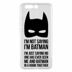 Чехол для Huawei P10 Plus I'm not saying i'm batman - FatLine