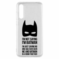 Чехол для Huawei P20 Pro I'm not saying i'm batman - FatLine