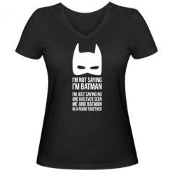Женская футболка с V-образным вырезом I'm not saying i'm batman - FatLine