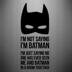 Наклейка I'm not saying i'm batman