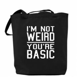 Сумка I'm not weird you're basic