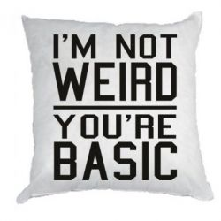Подушка I'm not weird you're basic