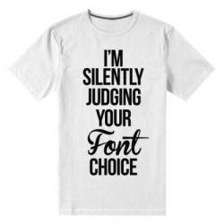 Мужская стрейчевая футболка I'm silently judging your Font choice - FatLine