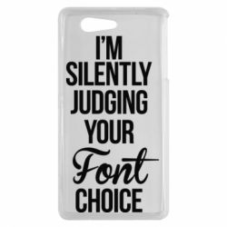 Чехол для Sony Xperia Z3 mini I'm silently judging your Font choice - FatLine