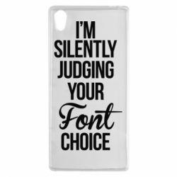 Чехол для Sony Xperia Z5 I'm silently judging your Font choice - FatLine