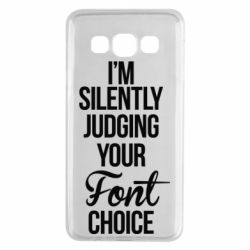 Чехол для Samsung A3 2015 I'm silently judging your Font choice - FatLine