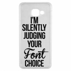 Чехол для Samsung A3 2016 I'm silently judging your Font choice - FatLine