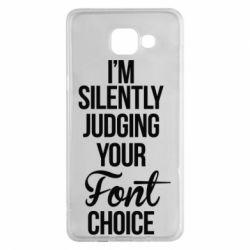 Чехол для Samsung A5 2016 I'm silently judging your Font choice - FatLine