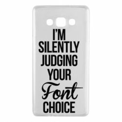 Чехол для Samsung A7 2015 I'm silently judging your Font choice - FatLine