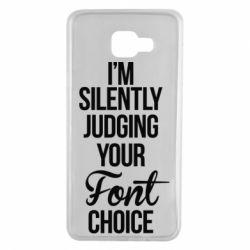 Чехол для Samsung A7 2016 I'm silently judging your Font choice - FatLine