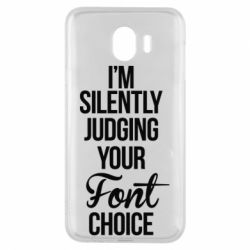 Чехол для Samsung J4 I'm silently judging your Font choice - FatLine