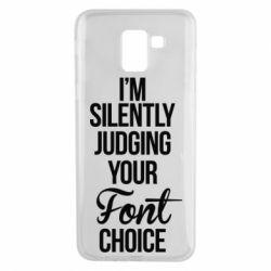 Чехол для Samsung J6 I'm silently judging your Font choice - FatLine
