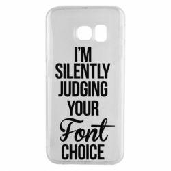 Чехол для Samsung S6 EDGE I'm silently judging your Font choice - FatLine