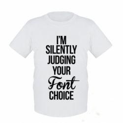 Детская футболка I'm silently judging your Font choice - FatLine