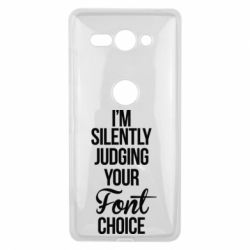 Чехол для Sony Xperia XZ2 Compact I'm silently judging your Font choice - FatLine