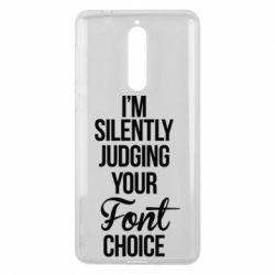Чехол для Nokia 8 I'm silently judging your Font choice - FatLine