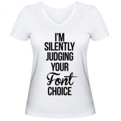 Женская футболка с V-образным вырезом I'm silently judging your Font choice - FatLine