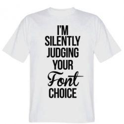 Мужская футболка I'm silently judging your Font choice - FatLine