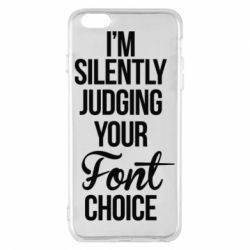 Чехол для iPhone 6 Plus/6S Plus I'm silently judging your Font choice - FatLine
