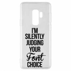 Чехол для Samsung S9+ I'm silently judging your Font choice - FatLine